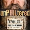 Phil Robertson's UnPHILtered: The Way I See It
