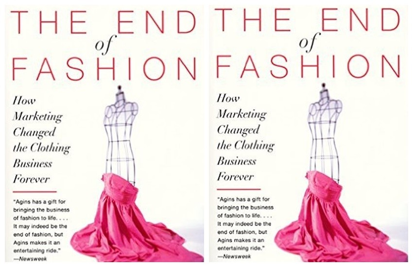 """Teri Agins The End of Fashion: How Marketing Changed the Clothing Business Forever"""