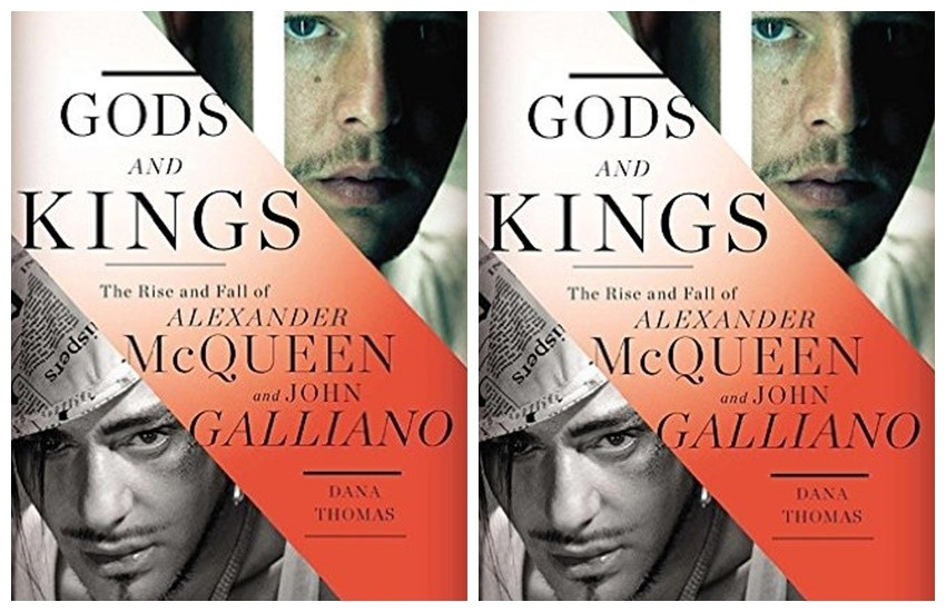 """Dana Thomas Gods and Kings: The Rise and Fall of Alexander McQueen and John Galliano"""